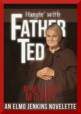 Hangin with Father Ted (Elmo Jenkins Novelette #2)  by  McMillian Moody