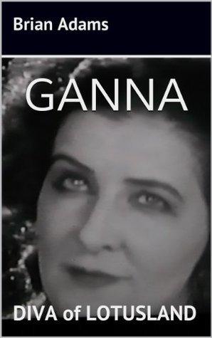 Ganna: Diva of Lotusland Brian Adams