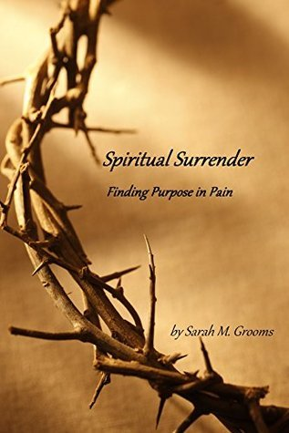 Spiritual Surrender: Healing Through Faith  by  Sarah Grooms