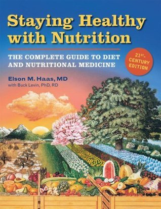 Staying Health with Nutrition: The Complete Guide to Diet and Nutritional Medicine  by  Elson M. Haas