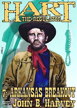 Arkansas Breakout (A Hart the Regulator Western Book 7)  by  John B. Harvey