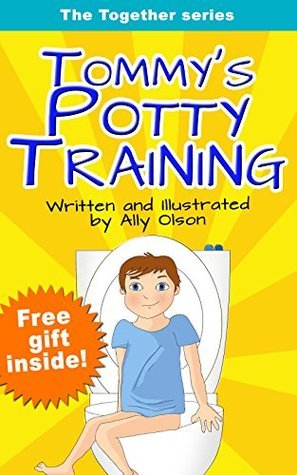 Tommys Potty Training: (toilet training) (childrens book) (rhymes book) (family values) (health habits) (The Together Series Book 1) Ally Olson