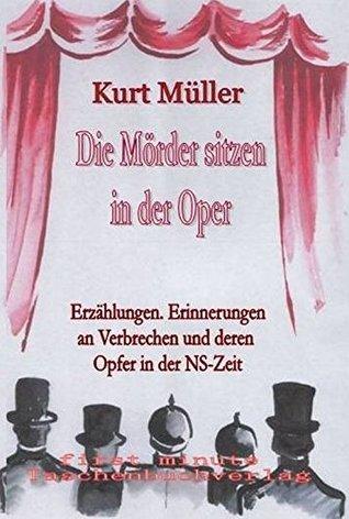 Die Mörder sitzen in der Oper: Erzählungen. Erinnerungen an Verbrechen und deren Opfer in der NS-Zeit (Erzählungen zur Geschichte Deutschlands 9) Alexander Richter
