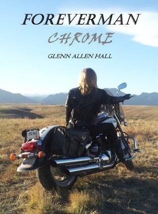 Chrome (Foreverman Book 1)  by  Glenn Allen Hall