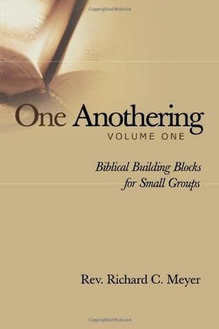One Anothering: Biblical Building Blocks for Small Groups  by  Richard C. Meyer