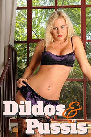 Dildos & Pussies  by  Sarah Cock