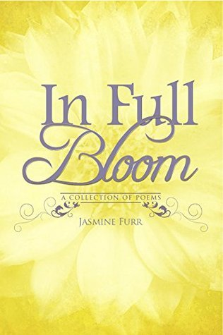 In Full Bloom: a collection of poems Jasmine Furr by Jasmine D Furr