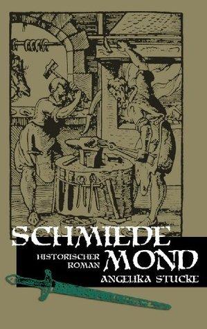 Schmiedemond: Historischer Kriminalroman Angelika Stucke