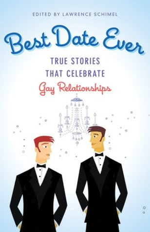 Best Date Ever: True Stories That Celebrate Gay Relationships Lawrence Schimel