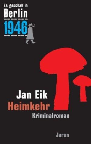 Heimkehr: Kappes 19. Fall (1946). Kriminalroman (Es geschah in Berlin) Jan Eik