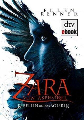 Zara von Asphodel - Rebellin und Magierin: Roman  by  Ellen Renner