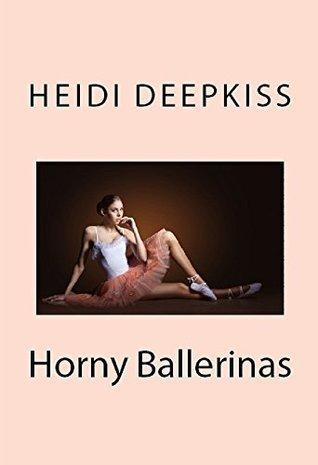 Horny Ballerinas  by  Heidi Deepkiss