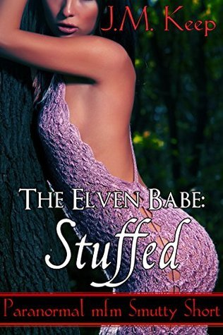 The Elven Babe: Stuffed: Paranormal Smutty Short (The Elven Babe J.M. Keep Book 1) by J.M. Keep