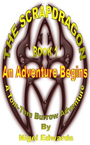 The Scrapdragon Book 1 - An Adventure Begins: A Tom-Tom Burrow Adventure  by  Nigel Edwards