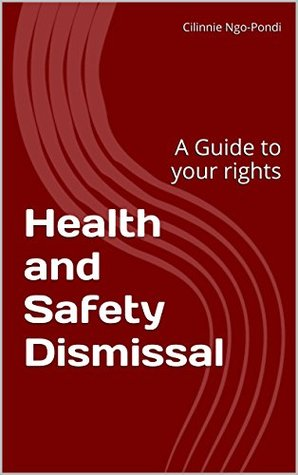 Health and Safety Dismissal: A Guide to your rights (Employee Rescue Guides Book 3)  by  Cilinnie Ngo-Pondi