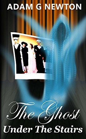 The Ghost Under The Stairs (The Bentley Hill Players #1) Adam G. Newton