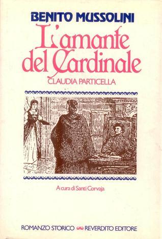 Lamante del cardinale. Claudia Particella  by  Benito Mussolini