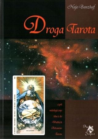 Droga Tarota, czyli mitologiczny klucz do Wielkich Arkanów Hajo Banzhaf