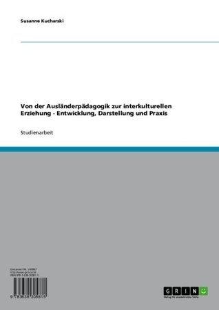 Von der Ausländerpädagogik zur interkulturellen Erziehung. Entwicklung, Darstellung und Praxis  by  Susanne Kucharski