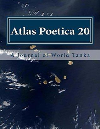 Atlas Poetica 20: A Journal of World Tanka  by  M. Kei