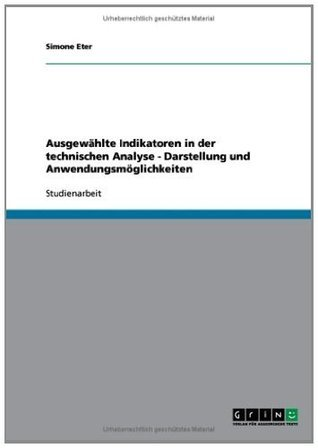 Ausgewählte Indikatoren in der technischen Analyse - Darstellung und Anwendungsmöglichkeiten  by  Simone Eter