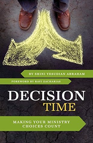 Decision Time: Making Your Ministry Choices Count Shini Yesudian Abraham