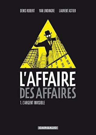 Laffaire des affaires - Tome 1 - Largent Invisible (Affaire des affaires  by  Denis Robert