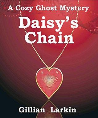 Daisys Chain: A Cozy Ghost Mystery (Storage Ghost Mystery, #5) Gillian Larkin