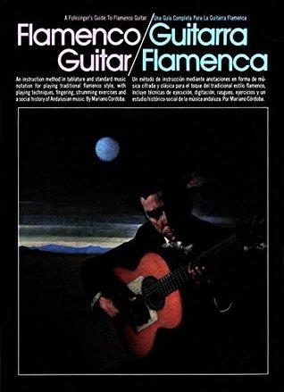 A Folksingers Guide to Flamenco Guitar / Una Guia Completa Para La Guitarra Flamenca  by  Mariano Cordoba