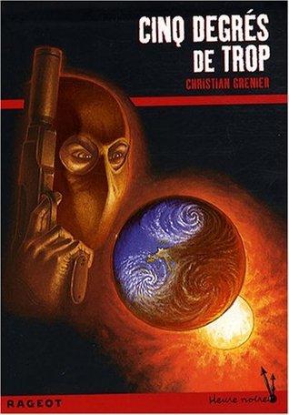 Cinq degrés de trop (Les enquêtes de Logicielle, #8)  by  Christian Grenier