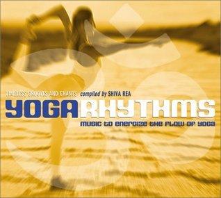 Yoga Rhythms: Music to Energize the Flow of Yoga Shiva Rea