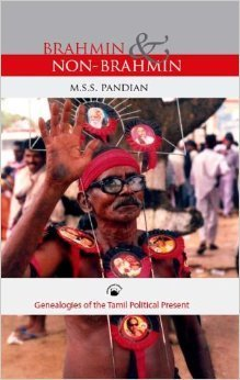 Brahmin and Non-Brahmin: Genealogies of the Tamil Political Present  by  M.S.S. Pandian