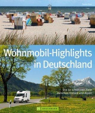 Deutschland mit dem Wohnmobil: 50 Ziele zwischen Sylt und Berchtesgadener Land, Eifel und Spreewald - inklusive Infos zu Wohnmobil Stell- und Campingplätzen sowie GPS-Koordinaten Thomas Kliem