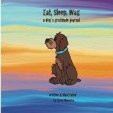 Eat, Sleep, Wag: A Dogs Gratitude Journal  by  Anne Manera