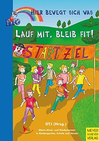 Lauf mit, bleib fit! Kinderturnen im Kindergarten, Schule und Verein (Hier bewegt sich was 90)  by  Nicole Gebhardt