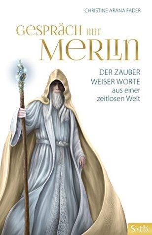 Gespräch mit Merlin: Der Zauber weiser Worte aus einer zeitlosen Welt  by  Christine Arana Fader