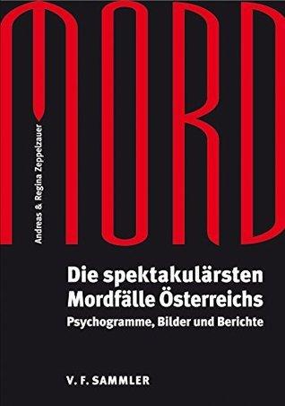 Mord: Die spektakulärsten Mordfälle Österreichs. Psychogramme, Bilder und Berichte  by  Andreas Zeppelzauer