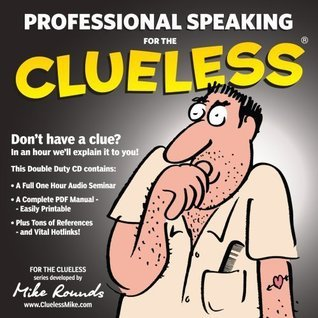 Professional Speaking for the Clueless (Clueless Series)  by  Mike Rounds