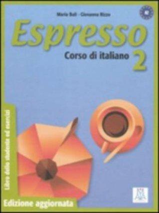 Espresso: Libro Dello Studente Ed Esercizi 2 - Edizione Aggiornata  by  G. Rizzo M. Bali