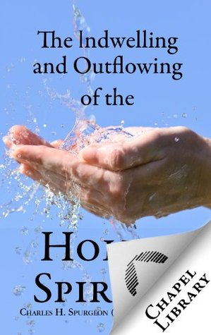 The Indwelling and Outflowing of the Holy Spirit Charles H. Spurgeon