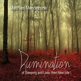 Rumination: Of Steeping and Loss, Then New Life  by  Matthias Mendezona