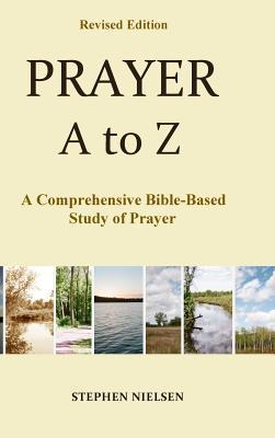 Prayer A to Z: A Comprehensive Bible-Based Study of Prayer  by  Stephen Nielsen