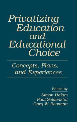 Privatizing Education and Educational Choice: Concepts, Plans, and Experiences  by  Simon Hakim