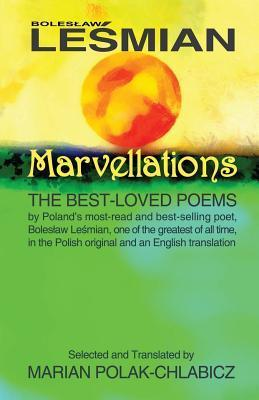 Marvellations: The Best-Loved Poems: By the Most-Read and Best-Selling Polish Poet Boleslaw Lesmian, One of the Greatest of All Time Boleslaw Lesmian