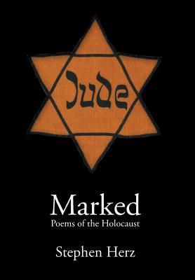 Marked: Poems of the Holocaust Stephen Herz