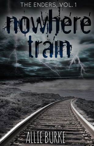 Nowhere Train (The Enders, #1)  by  Allie Burke