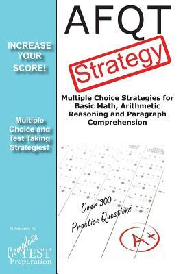 Afqt Strategy: Multiple Choice Strategies for Basic Math, Arithmetic Reasoning and Paragraph Comprehension  by  Complete Test Preparation TEam