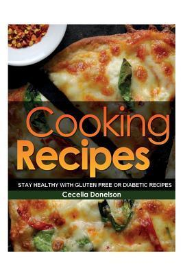 Cooking Recipes: Stay Healthy with Gluten Free or Diabetic Recipes Cecelia Donelson