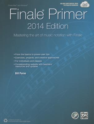 The Finale Primer: 2014 Edition: Mastering the Art of Music Notation with Finale Bill Purse