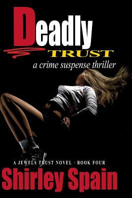 Deadly Trust  by  Shirley Spain